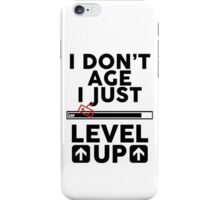 I don't age i just level up iPhone Case/Skin
