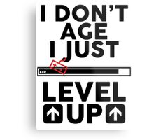 I don't age i just level up Metal Print