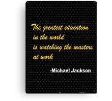 The greatest education in the world is...... inspirational quote Canvas Print