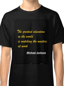 The greatest education in the world is...... inspirational quote Classic T-Shirt