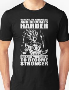 When Life Becomes Harder, Become Stronger Unisex T-Shirt
