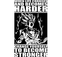 When Life Becomes Harder, Become Stronger Photographic Print