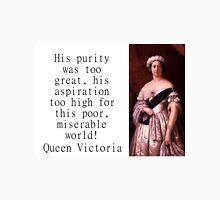 His Purity Was Too Great - Queen Victoria Unisex T-Shirt