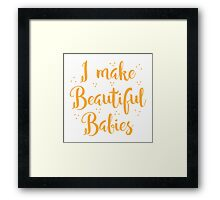 I make Beautiful Babies Framed Print