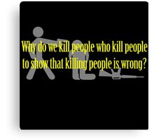 Why Kill People? Canvas Print