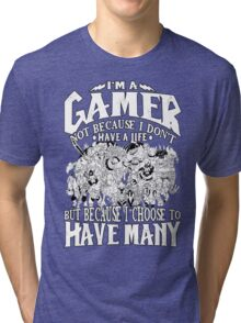 I am a (DOTA) gamer. Not because I don't have a life, but because I choose to have many! Tri-blend T-Shirt