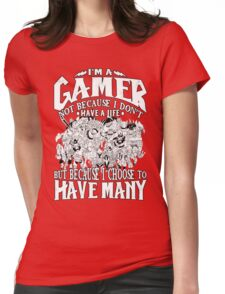 I am a (DOTA) gamer. Not because I don't have a life, but because I choose to have many! Womens Fitted T-Shirt