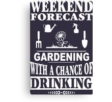 Weekend Forecast: Gardening With A Chance Of Drinking Canvas Print