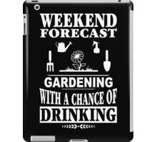 Weekend Forecast: Gardening With A Chance Of Drinking iPad Case/Skin