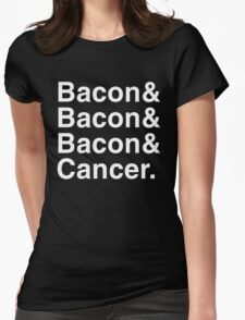 Bacon& Bacon& Bacon& Cancer Womens Fitted T-Shirt