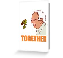 Bernie Sanders Together Greeting Card