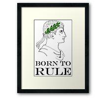 Born To Rule Framed Print