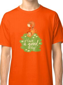 Have a good day Classic T-Shirt