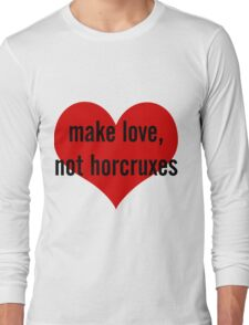 make love, not horcruxes Long Sleeve T-Shirt