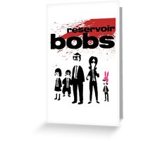 Reservoir Bobs Greeting Card