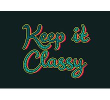 Keep it classy Photographic Print
