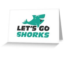 Let's go Shorks! Version 2 Light Greeting Card
