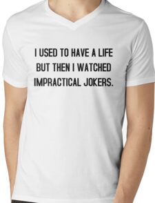 I used to have a life but then i watched impractical jokers tshirt Mens V-Neck T-Shirt