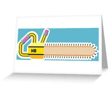 Pencil - Chainsaw Greeting Card