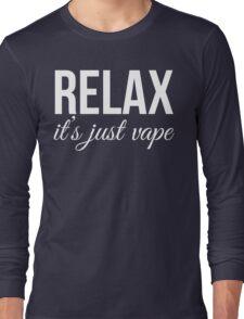 Relax It's Just Vape T Shirt Long Sleeve T-Shirt