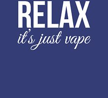 Relax It's Just Vape T Shirt Unisex T-Shirt
