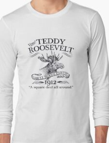 Theodore 'Teddy' Roosevelt 'Bull Moose Party' 1912 Presidential Campaign Long Sleeve T-Shirt
