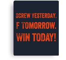 Screw Yesterday, Win Today! Canvas Print