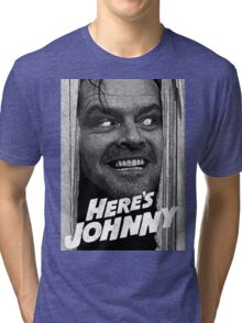 Here's Johnny. Black and white Tri-blend T-Shirt