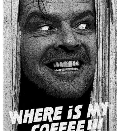 Where's my coffee!!! Johnny! Sticker
