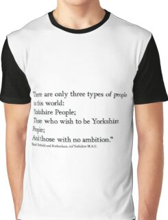 Yorkshire people Quote from 'Boris'!.... Graphic T-Shirt