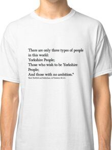 Yorkshire people Quote from 'Boris'!.... Classic T-Shirt