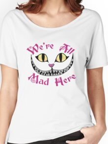 We're All Mad Here - Alice in Wonderland Quote Women's Relaxed Fit T-Shirt