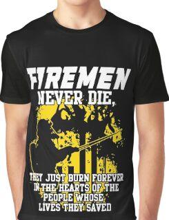 Fireman never die!!! Graphic T-Shirt