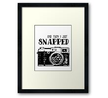 And Then I Just Snapped Framed Print