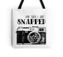 And Then I Just Snapped Tote Bag
