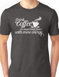 Drink coffee Unisex T-Shirt