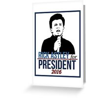 Rick Astley for President  Greeting Card