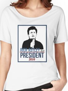 Rick Astley for President  Women's Relaxed Fit T-Shirt