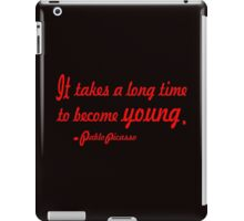 """""""It takes a long time to become young"""".-Pablo Picasso ......INSPIRATIONAL QUOTE iPad Case/Skin"""