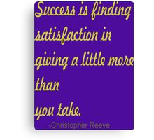 "Success is finding satisfaction........"" Canvas Print"