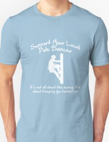 Support Your Local Pole Dancer Unisex T-Shirt