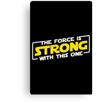 The Force Is Strong Canvas Print