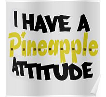 i have a pineapple attitude Poster