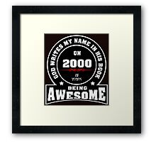 God write my name in his book on 2000.15 years being AWESOME Framed Print