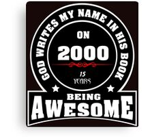 God write my name in his book on 2000.15 years being AWESOME Canvas Print