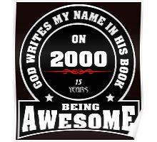 God write my name in his book on 2000.15 years being AWESOME Poster