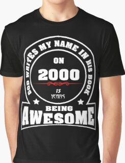 God write my name in his book on 2000.15 years being AWESOME Graphic T-Shirt