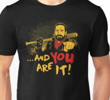 And you are it Unisex T-Shirt