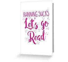 Running Sucks Let's go READ Greeting Card