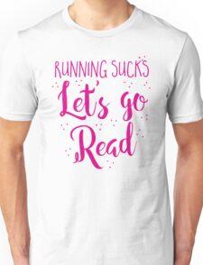 Running Sucks Let's go READ Unisex T-Shirt